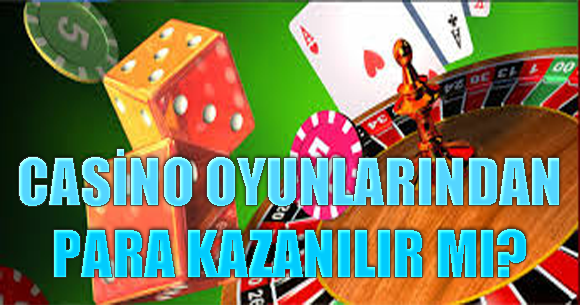 CASİNO OYUNLARINDAN PARA KAZANILIR MI