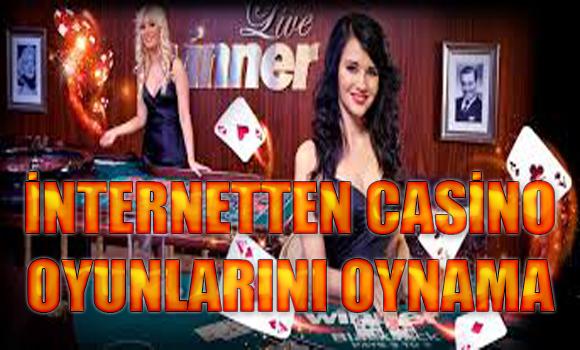 İnternetten casino oyunlarını oynama, İnternetten nasıl casino oyunları oynanır, casino oyunları oynanır