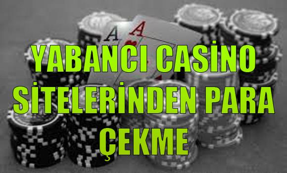 yabancı casino sitelerinden para çekme, Yabancı casino sitelerinden nasıl para çekilir, Casino sitelerinden para çekmek