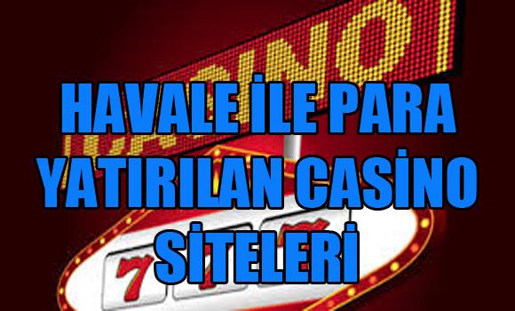 Havale İle Para Yatırılan Casino Siteleri