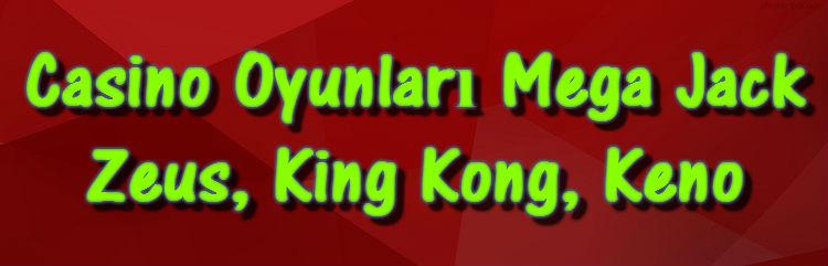 Casino Oyunları Mega Jack Zeus King Kong Keno