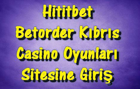 Hititbet Casino, Betorder Casino, Betorder Kıbrıs, Hititbet Kıbrıs, Hititbet Giriş, Betorder Giriş, Kıbrıs Casino Oyunları